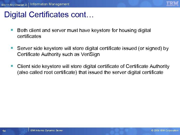 IDS 11. 50 ( Cheetah 2) Information Management Digital Certificates cont… § Both client