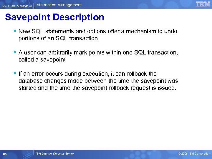 IDS 11. 50 ( Cheetah 2) Information Management Savepoint Description § New SQL statements
