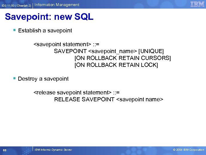IDS 11. 50 ( Cheetah 2) Information Management Savepoint: new SQL § Establish a