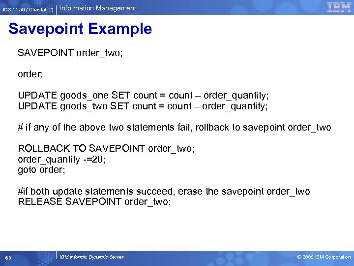 IDS 11. 50 ( Cheetah 2) Information Management Savepoint Example SAVEPOINT order_two; order: UPDATE