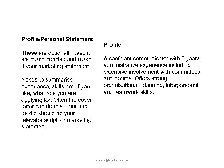 Profile/Personal Statement These are optional! Keep it short and concise and make it your