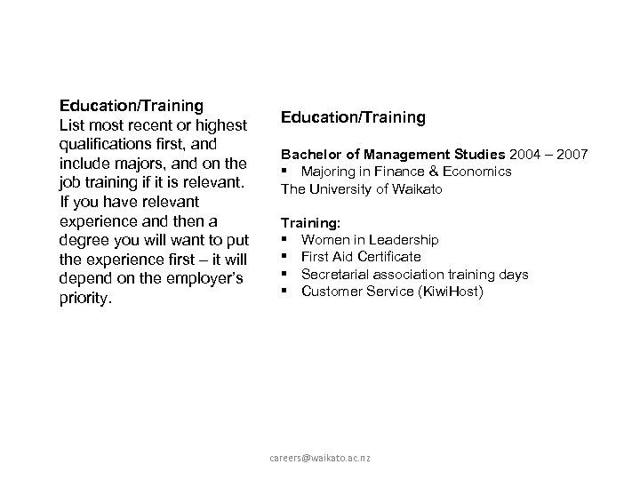 Education/Training List most recent or highest qualifications first, and include majors, and on the