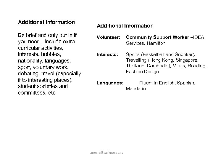 Additional Information Be brief and only put in if you need. Include extra curricular