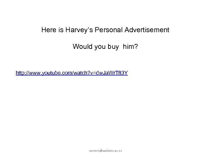 Here is Harvey's Personal Advertisement Would you buy him? http: //www. youtube. com/watch? v=dw.