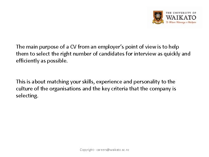 The main purpose of a CV from an employer's point of view is to