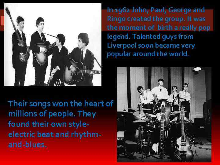 In 1962 John, Paul, George and Ringo created the group. It was the moment