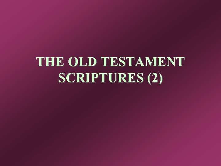 THE OLD TESTAMENT SCRIPTURES (2)