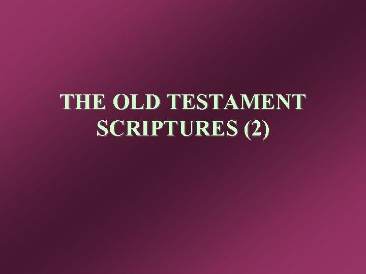 THE OLD TESTAMENT SCRIPTURES (2)