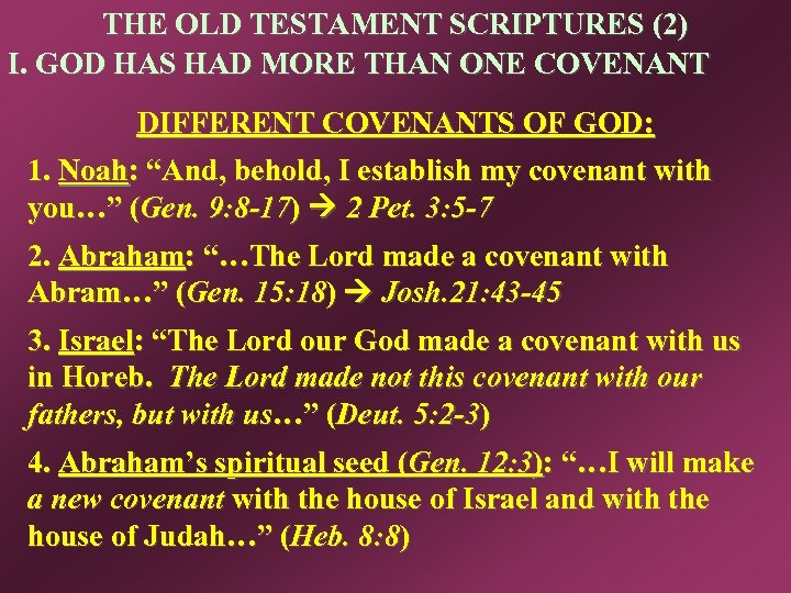 THE OLD TESTAMENT SCRIPTURES (2) I. GOD HAS HAD MORE THAN ONE COVENANT DIFFERENT