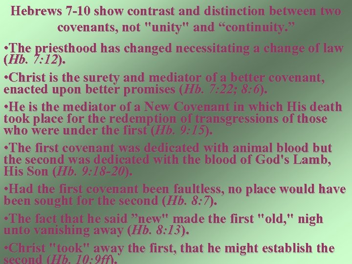 Hebrews 7 -10 show contrast and distinction between two covenants, not