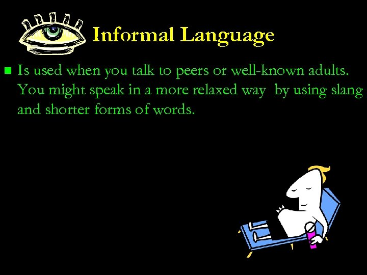 Informal Language n Is used when you talk to peers or well-known adults. You