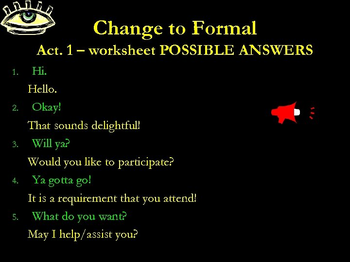 Change to Formal Act. 1 – worksheet POSSIBLE ANSWERS 1. 2. 3. 4. 5.