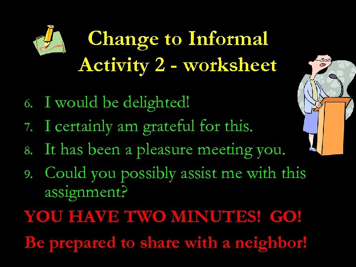 Change to Informal Activity 2 - worksheet I would be delighted! 7. I certainly