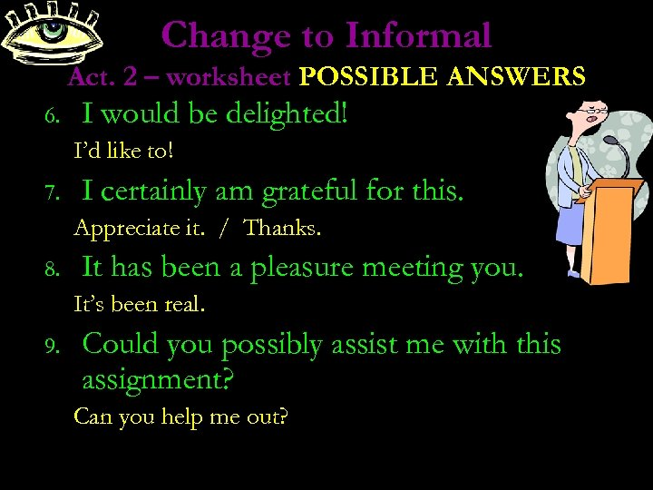 Change to Informal Act. 2 – worksheet POSSIBLE ANSWERS 6. I would be delighted!