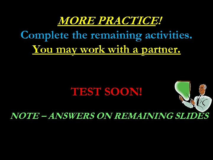 MORE PRACTICE! Complete the remaining activities. You may work with a partner. TEST SOON!