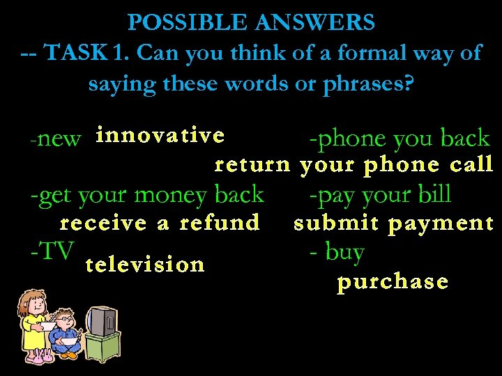 POSSIBLE ANSWERS -- TASK 1. Can you think of a formal way of saying