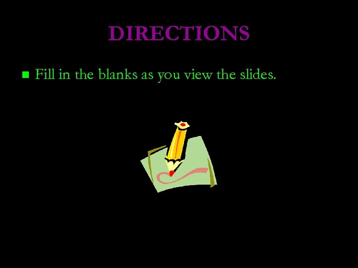 DIRECTIONS n Fill in the blanks as you view the slides.