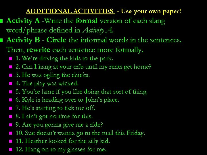 n n ADDITIONAL ACTIVITIES - Use your own paper! Activity A -Write the formal