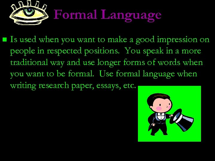 Formal Language n Is used when you want to make a good impression on