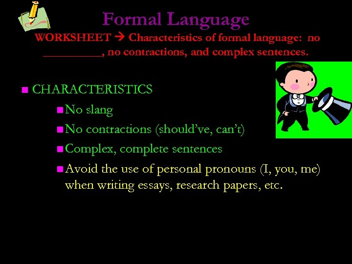 Formal Language WORKSHEET Characteristics of formal language: no _____, no contractions, and complex sentences.