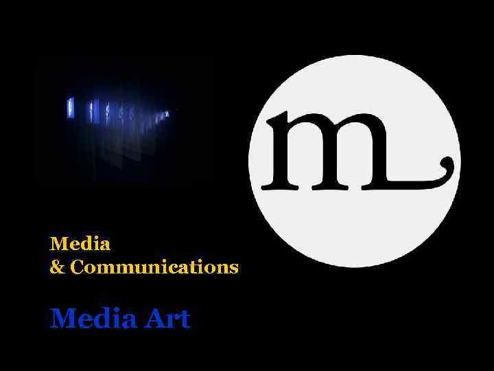 Media & Communications Media Art