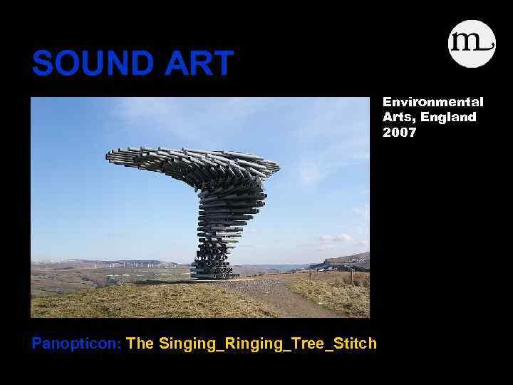 SOUND ART Environmental Arts, England 2007 Panopticon: The Singing_Ringing_Tree_Stitch