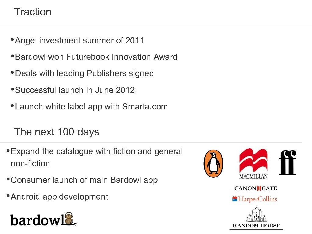 Traction • Angel investment summer of 2011 • Bardowl won Futurebook Innovation Award •