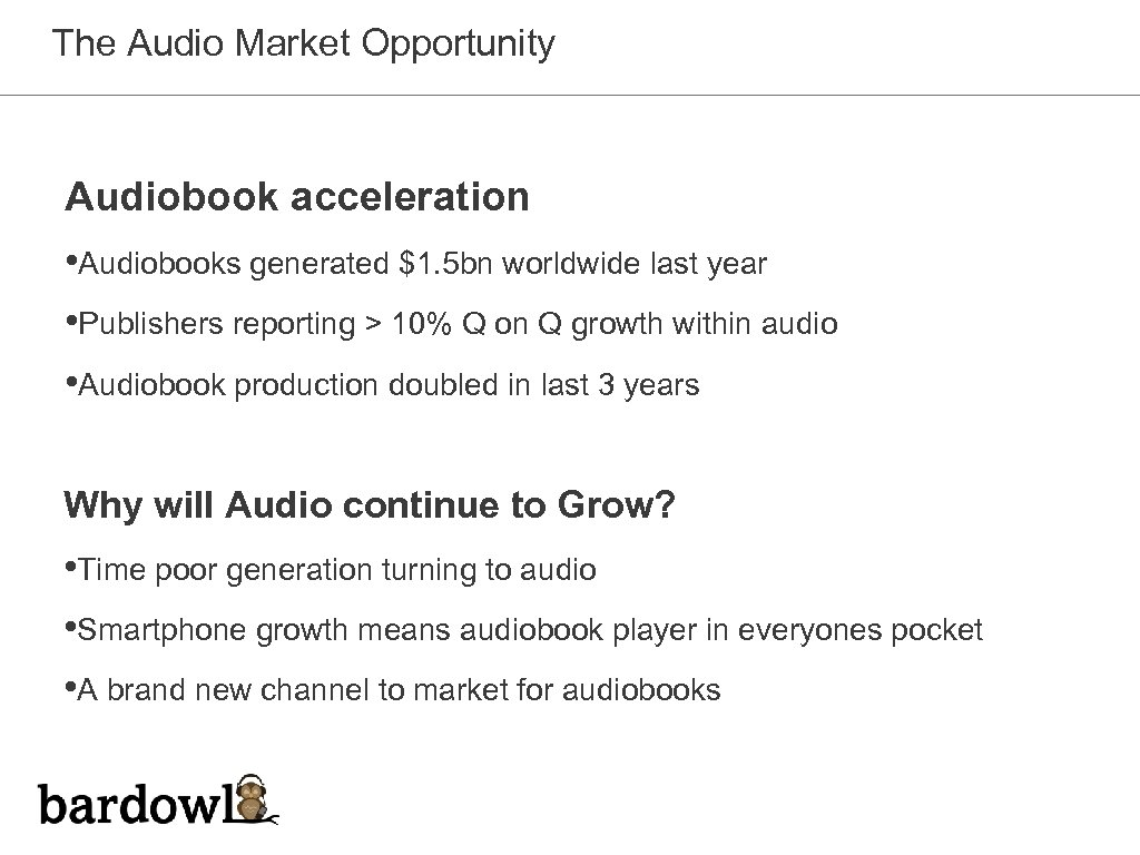 The Audio Market Opportunity Audiobook acceleration • Audiobooks generated $1. 5 bn worldwide last