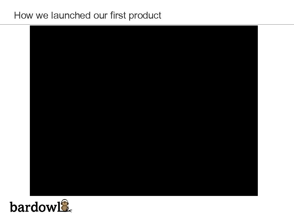 How we launched our first product
