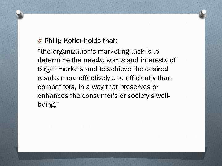 "O Philip Kotler holds that: ""the organization's marketing task is to determine the needs,"