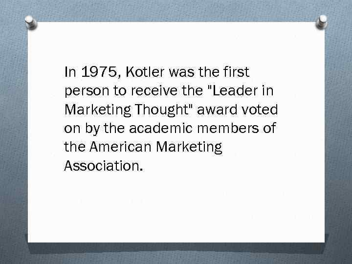 In 1975, Kotler was the first person to receive the