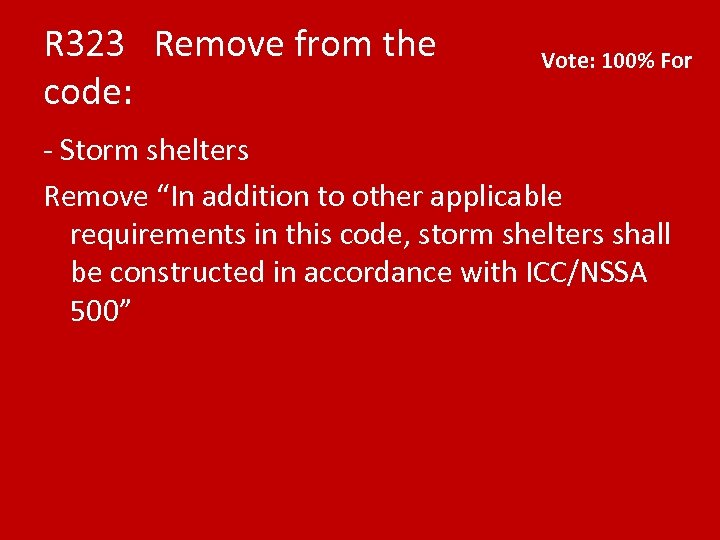"""R 323 Remove from the code: Vote: 100% For - Storm shelters Remove """"In"""