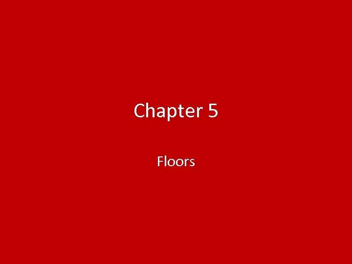 Chapter 5 Floors