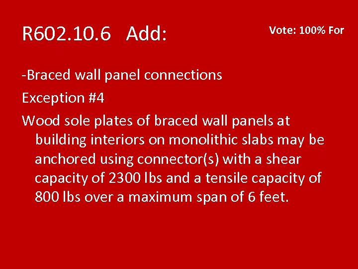 R 602. 10. 6 Add: Vote: 100% For -Braced wall panel connections Exception #4