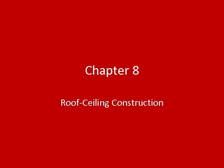 Chapter 8 Roof-Ceiling Construction