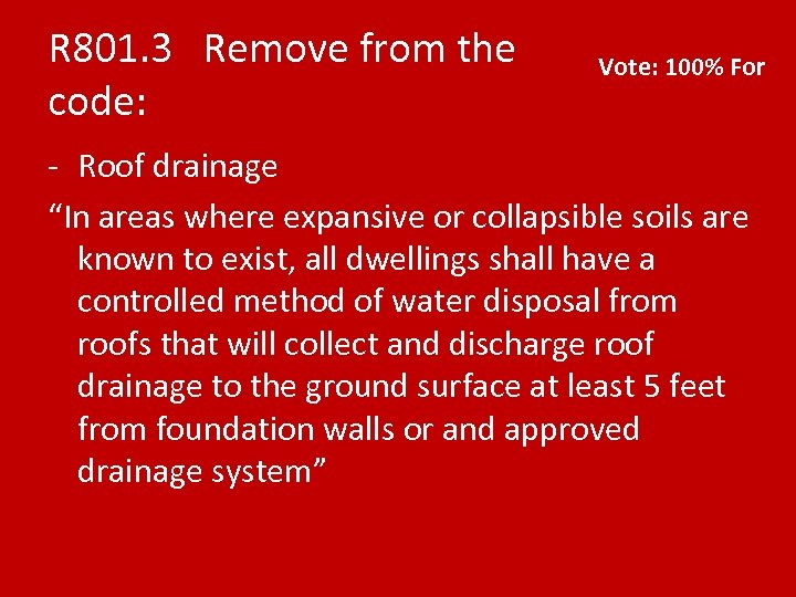 """R 801. 3 Remove from the code: Vote: 100% For - Roof drainage """"In"""