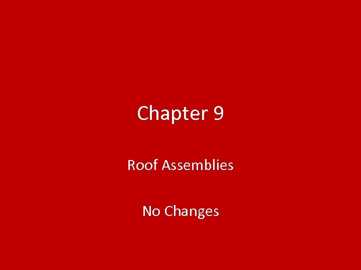 Chapter 9 Roof Assemblies No Changes