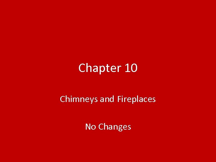 Chapter 10 Chimneys and Fireplaces No Changes
