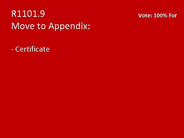 R 1101. 9 Move to Appendix: - Certificate Vote: 100% For