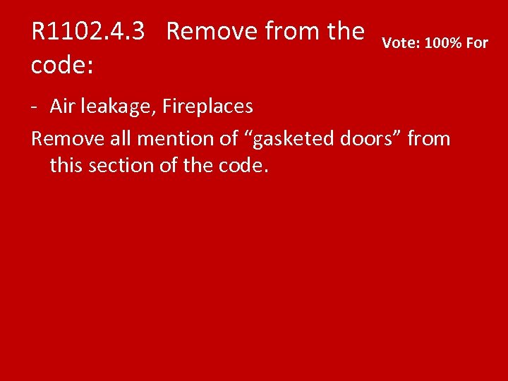 R 1102. 4. 3 Remove from the code: Vote: 100% For - Air leakage,