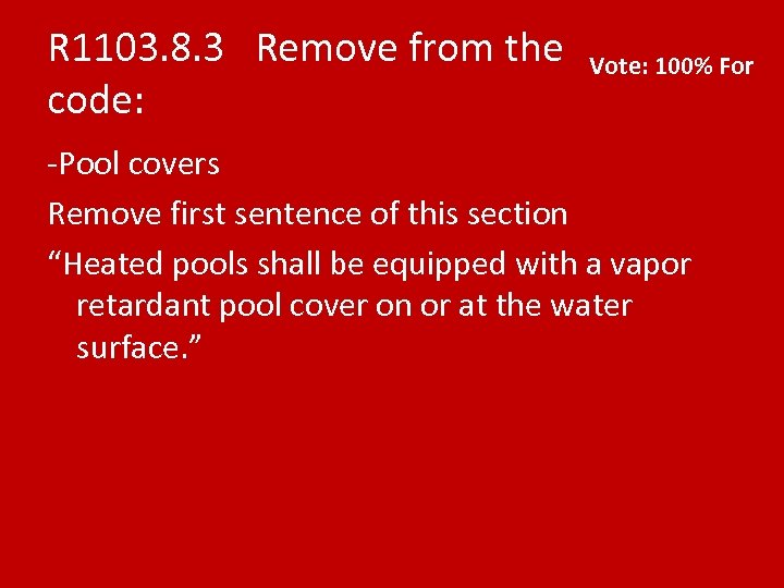 R 1103. 8. 3 Remove from the code: Vote: 100% For -Pool covers Remove