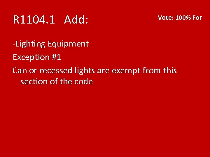 R 1104. 1 Add: Vote: 100% For -Lighting Equipment Exception #1 Can or recessed
