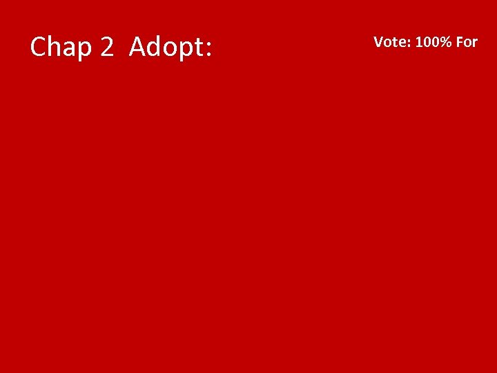Chap 2 Adopt: Vote: 100% For