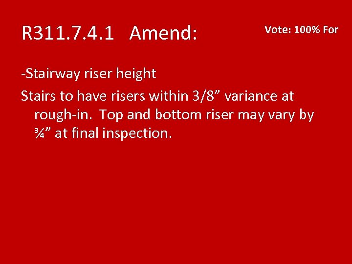 R 311. 7. 4. 1 Amend: Vote: 100% For -Stairway riser height Stairs to