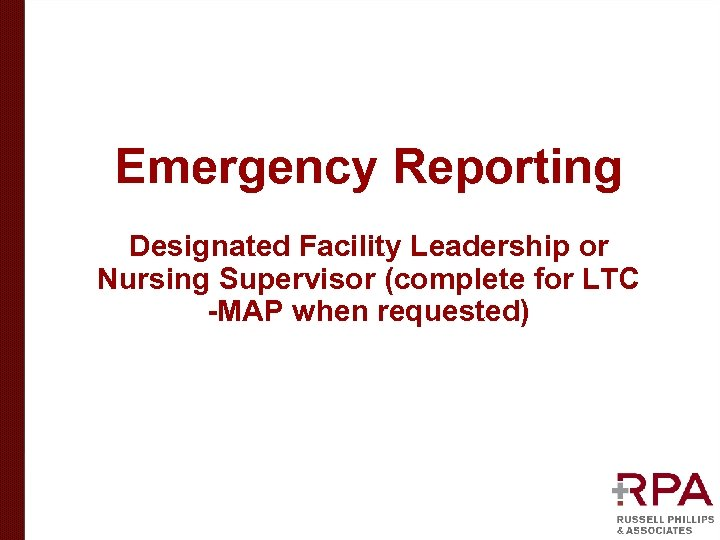 Emergency Reporting Designated Facility Leadership or Nursing Supervisor (complete for LTC -MAP when requested)
