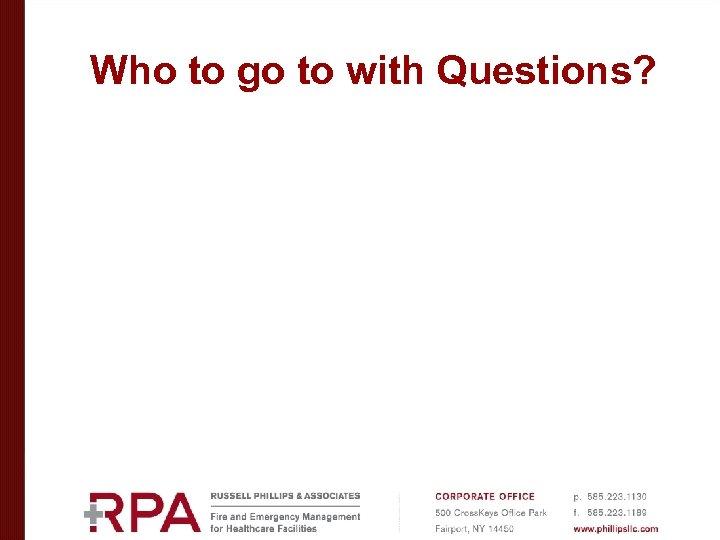 Who to go to with Questions? David Hood dhood@phillipsllc. com Scott Aronson saronson@phillipsllc. com