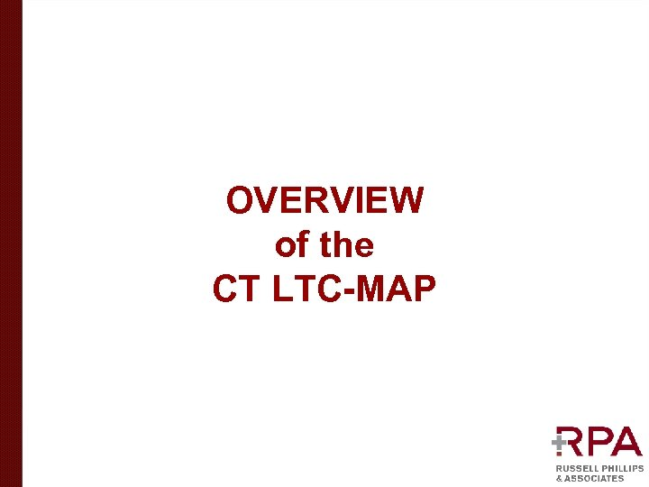 OVERVIEW of the CT LTC-MAP