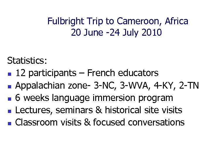 Fulbright Trip to Cameroon, Africa 20 June -24 July 2010 Statistics: n 12