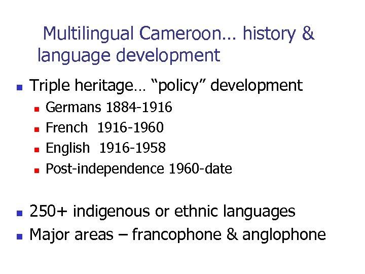 "Multilingual Cameroon… history & language development n Triple heritage… ""policy"" development n n"