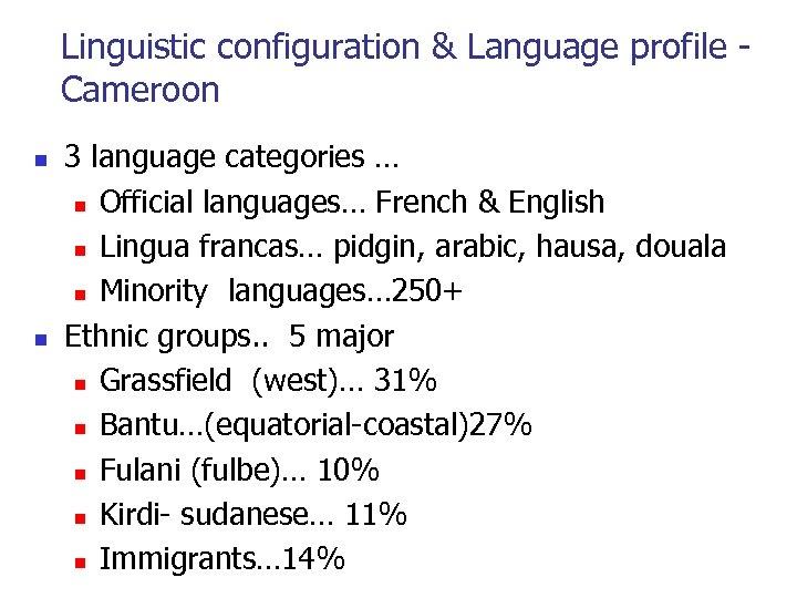 Linguistic configuration & Language profile - Cameroon n n 3 language categories … n